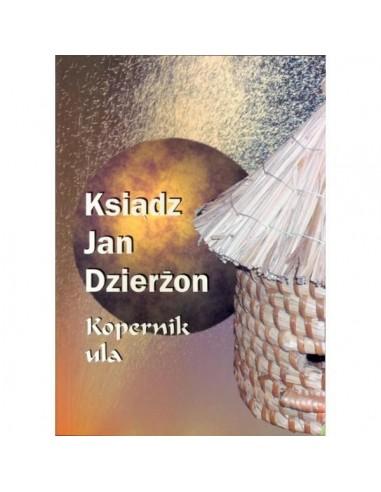 """Książka – """"Ksiądz Jan Dzierżon - Kopernik ula"""" – praca zbiorowa pod redakcją ks. Eugeniusza Marciniaka"""