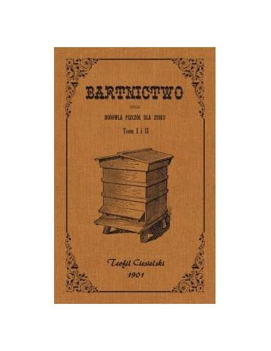 """Książka """"Bartnictwo czyli hodowla pszczół dla zysku"""" tom I i II - Teofil Ciesielski"""
